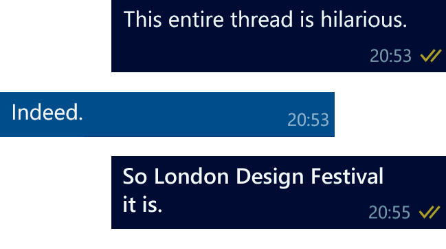 Me This entire thread is hilarious. Colleague: Indeed. Me: So, London Design Festival it is.